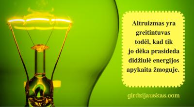 Altruizmas yra 'boosteris' todėl, kad tik jo dėka prasideda didžiulė energijos apykaita žmoguje. Egoizmas sukuria potencinę energiją, o altruizmas ją aktyvuoja ir paverčia į kinetinę.